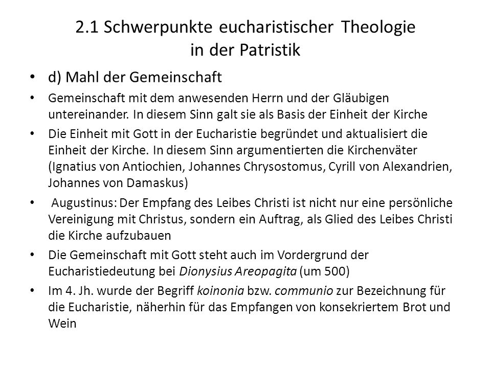2.1 Schwerpunkte eucharistischer Theologie in der Patristik d) Mahl der Gemeinschaft Gemeinschaft mit dem anwesenden Herrn und der Gläubigen untereina
