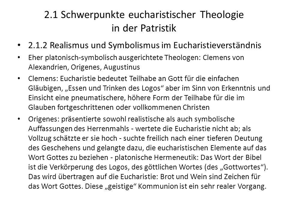 2.1 Schwerpunkte eucharistischer Theologie in der Patristik 2.1.2 Realismus und Symbolismus im Eucharistieverständnis Eher platonisch-symbolisch ausge