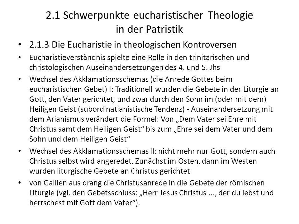 2.1 Schwerpunkte eucharistischer Theologie in der Patristik 2.1.3 Die Eucharistie in theologischen Kontroversen Eucharistieverständnis spielte eine Ro