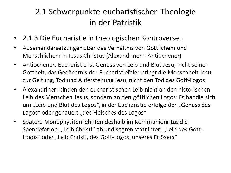 2.1 Schwerpunkte eucharistischer Theologie in der Patristik 2.1.3 Die Eucharistie in theologischen Kontroversen Auseinandersetzungen über das Verhältn