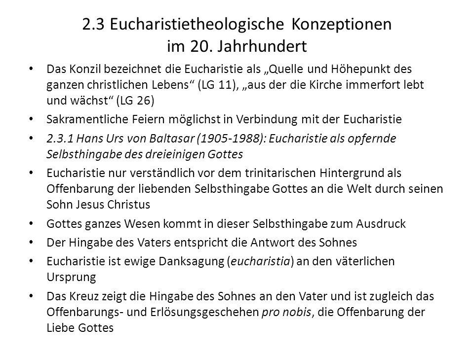 2.3 Eucharistietheologische Konzeptionen im 20. Jahrhundert Das Konzil bezeichnet die Eucharistie als Quelle und Höhepunkt des ganzen christlichen Leb