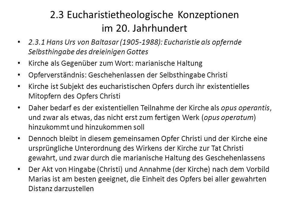 2.3 Eucharistietheologische Konzeptionen im 20. Jahrhundert 2.3.1 Hans Urs von Baltasar (1905-1988): Eucharistie als opfernde Selbsthingabe des dreiei