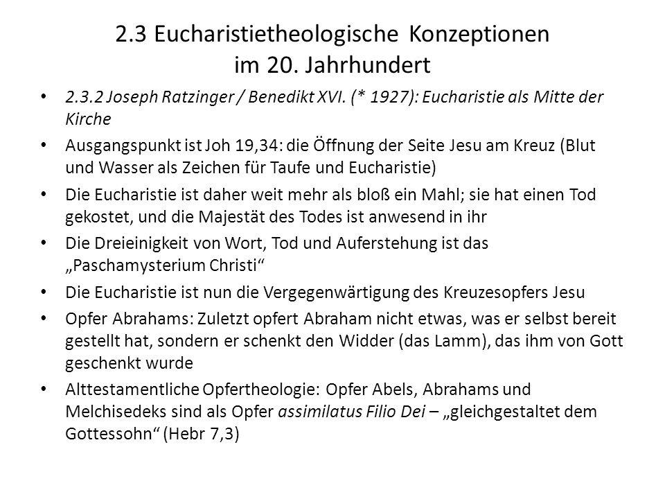 2.3 Eucharistietheologische Konzeptionen im 20. Jahrhundert 2.3.2 Joseph Ratzinger / Benedikt XVI. (* 1927): Eucharistie als Mitte der Kirche Ausgangs