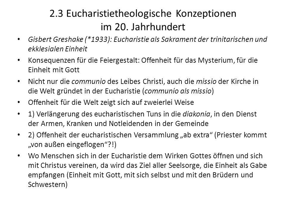 2.3 Eucharistietheologische Konzeptionen im 20. Jahrhundert Gisbert Greshake (*1933): Eucharistie als Sakrament der trinitarischen und ekklesialen Ein
