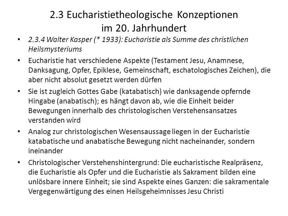 2.3 Eucharistietheologische Konzeptionen im 20. Jahrhundert 2.3.4 Walter Kasper (* 1933): Eucharistie als Summe des christlichen Heilsmysteriums Eucha