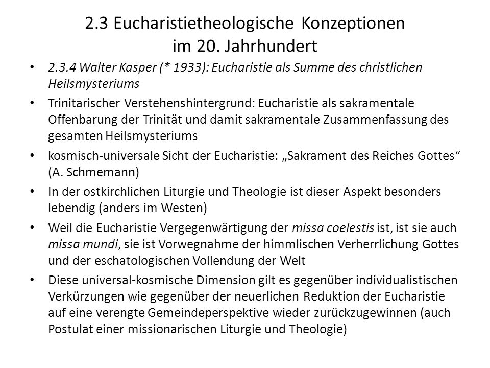 2.3 Eucharistietheologische Konzeptionen im 20. Jahrhundert 2.3.4 Walter Kasper (* 1933): Eucharistie als Summe des christlichen Heilsmysteriums Trini