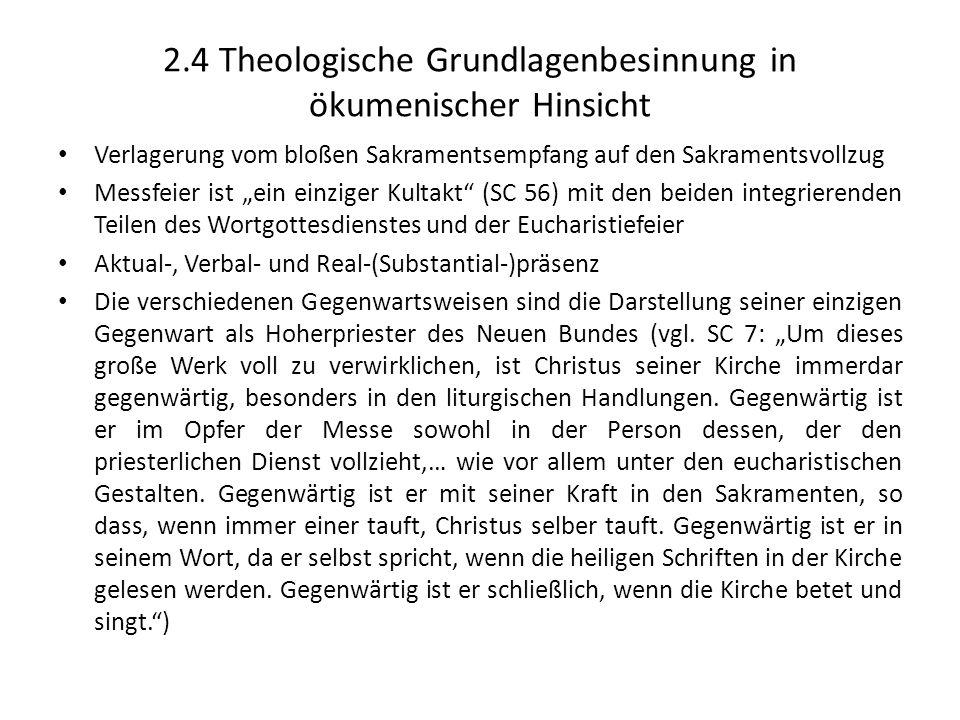 2.4 Theologische Grundlagenbesinnung in ökumenischer Hinsicht Verlagerung vom bloßen Sakramentsempfang auf den Sakramentsvollzug Messfeier ist ein ein