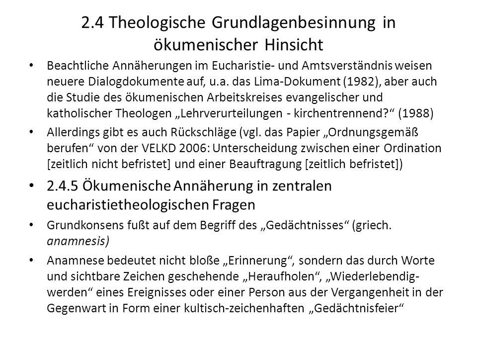 2.4 Theologische Grundlagenbesinnung in ökumenischer Hinsicht Beachtliche Annäherungen im Eucharistie- und Amtsverständnis weisen neuere Dialogdokumen
