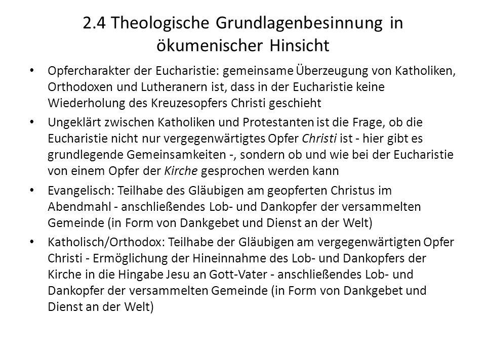 2.4 Theologische Grundlagenbesinnung in ökumenischer Hinsicht Opfercharakter der Eucharistie: gemeinsame Überzeugung von Katholiken, Orthodoxen und Lu