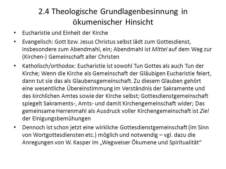 2.4 Theologische Grundlagenbesinnung in ökumenischer Hinsicht Eucharistie und Einheit der Kirche Evangelisch: Gott bzw. Jesus Christus selbst lädt zum