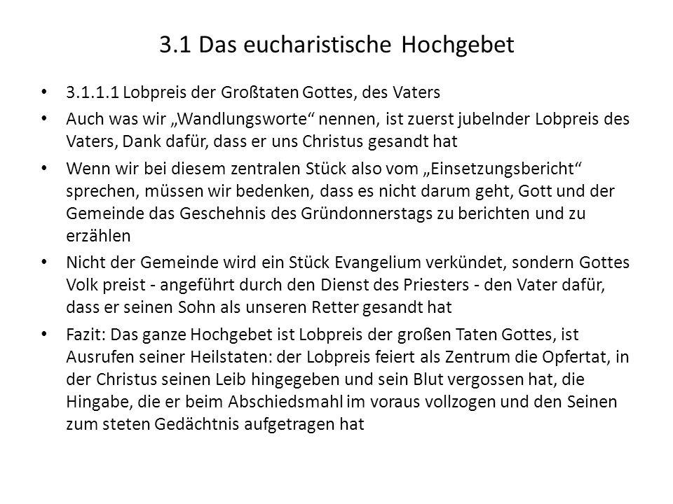 3.1 Das eucharistische Hochgebet 3.1.1.1 Lobpreis der Großtaten Gottes, des Vaters Auch was wir Wandlungsworte nennen, ist zuerst jubelnder Lobpreis d