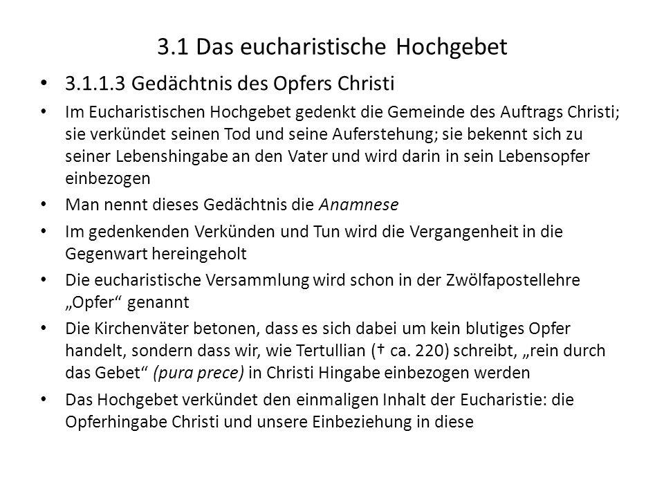3.1 Das eucharistische Hochgebet 3.1.1.3 Gedächtnis des Opfers Christi Im Eucharistischen Hochgebet gedenkt die Gemeinde des Auftrags Christi; sie ver