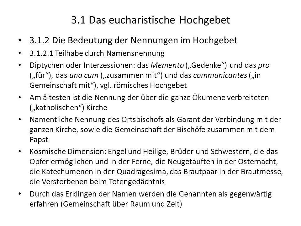 3.1 Das eucharistische Hochgebet 3.1.2 Die Bedeutung der Nennungen im Hochgebet 3.1.2.1 Teilhabe durch Namensnennung Diptychen oder Interzessionen: da