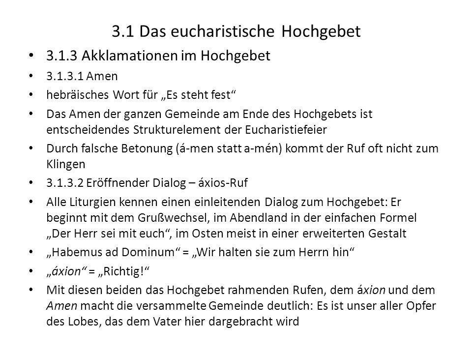 3.1 Das eucharistische Hochgebet 3.1.3 Akklamationen im Hochgebet 3.1.3.1 Amen hebräisches Wort für Es steht fest Das Amen der ganzen Gemeinde am Ende