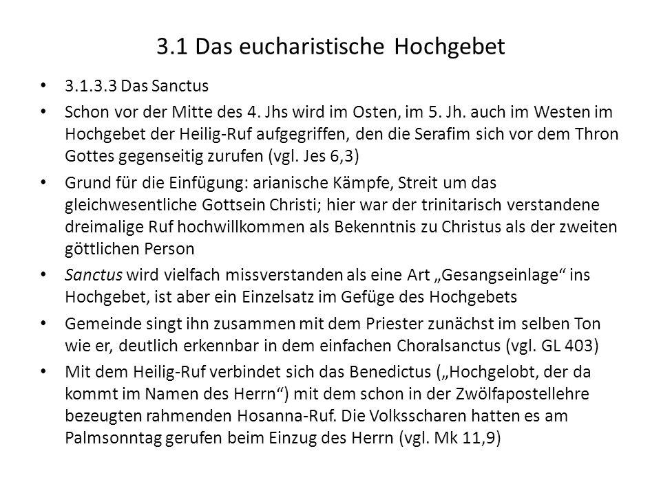 3.1 Das eucharistische Hochgebet 3.1.3.3 Das Sanctus Schon vor der Mitte des 4. Jhs wird im Osten, im 5. Jh. auch im Westen im Hochgebet der Heilig-Ru