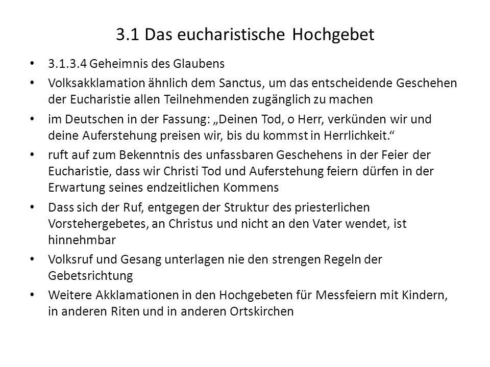 3.1 Das eucharistische Hochgebet 3.1.3.4 Geheimnis des Glaubens Volksakklamation ähnlich dem Sanctus, um das entscheidende Geschehen der Eucharistie a