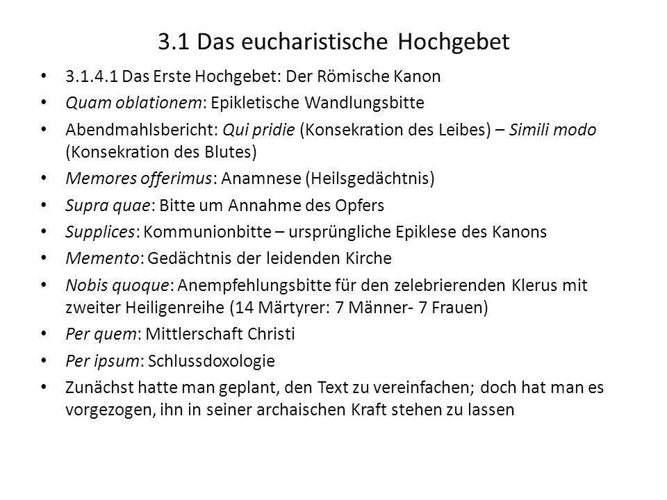 3.1 Das eucharistische Hochgebet 3.1.4.1 Das Erste Hochgebet: Der Römische Kanon Quam oblationem: Epikletische Wandlungsbitte Abendmahlsbericht: Qui p