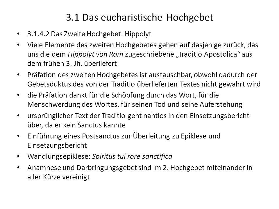 3.1 Das eucharistische Hochgebet 3.1.4.2 Das Zweite Hochgebet: Hippolyt Viele Elemente des zweiten Hochgebetes gehen auf dasjenige zurück, das uns die
