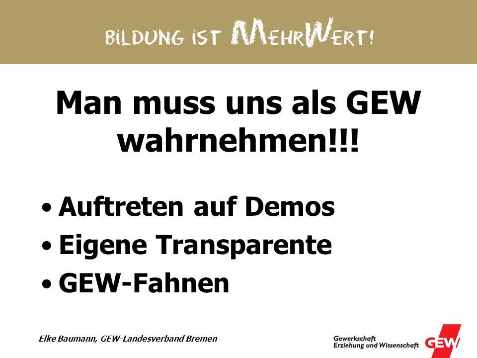 Elke Baumann, GEW-Landesverband Bremen Man muss uns als GEW wahrnehmen!!! Auftreten auf Demos Eigene Transparente GEW-Fahnen