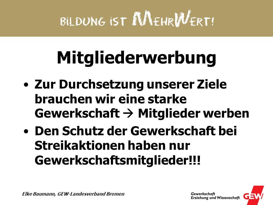 Elke Baumann, GEW-Landesverband Bremen Mitgliederwerbung Zur Durchsetzung unserer Ziele brauchen wir eine starke Gewerkschaft Mitglieder werben Den Sc