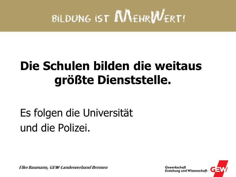 Elke Baumann, GEW-Landesverband Bremen Die Schulen bilden die weitaus größte Dienststelle. Es folgen die Universität und die Polizei.