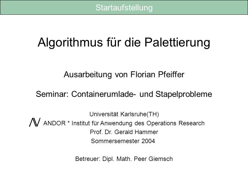 Algorithmus für die Palettierung Ausarbeitung von Florian Pfeiffer Seminar: Containerumlade- und Stapelprobleme Universität Karlsruhe(TH) ANDOR * Inst