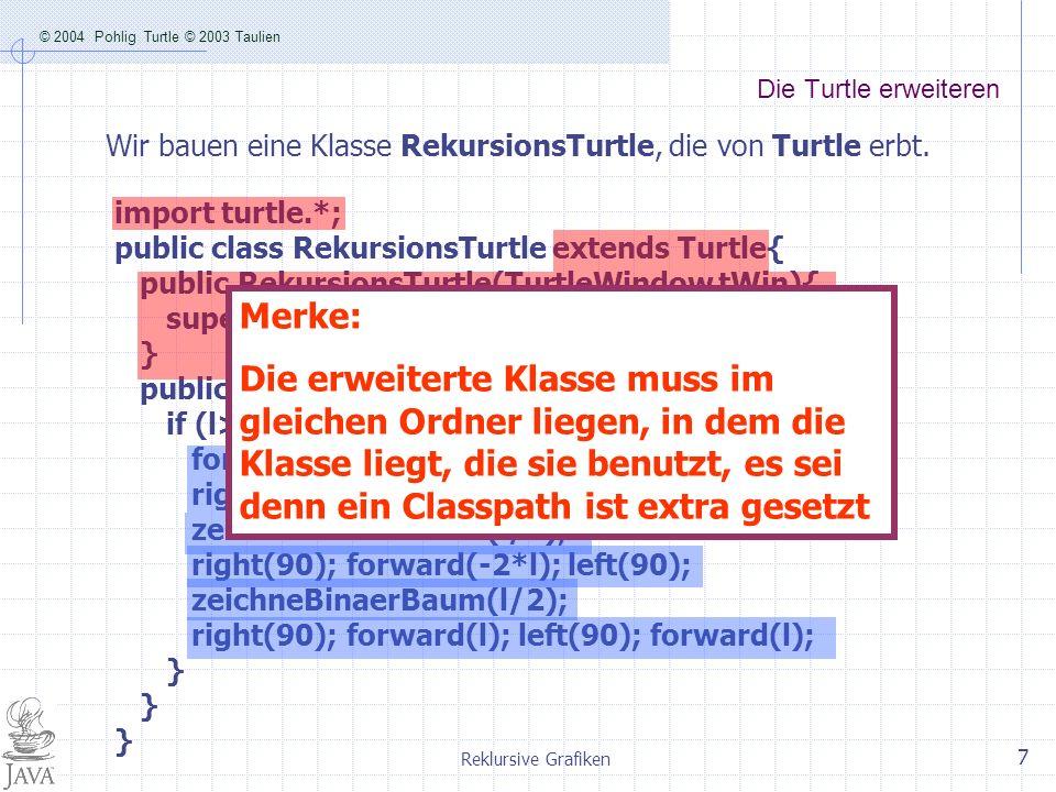 © 2004 Pohlig Turtle © 2003 Taulien Reklursive Grafiken 7 Die Turtle erweiteren Wir bauen eine Klasse RekursionsTurtle, die von Turtle erbt. import tu