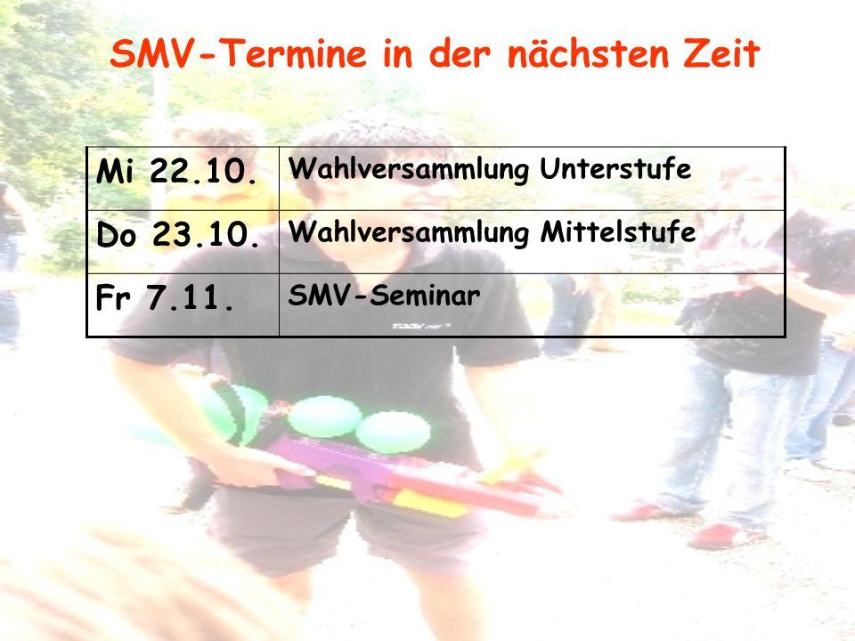 SMV-Termine in der nächsten Zeit Mi 22.10. Wahlversammlung Unterstufe Do 23.10. Wahlversammlung Mittelstufe Fr 7.11. SMV-Seminar