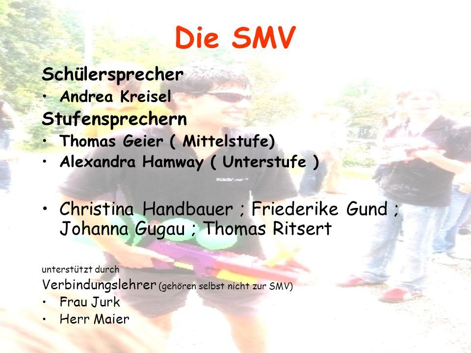 Die SMV Schülersprecher Andrea Kreisel Stufensprechern Thomas Geier ( Mittelstufe) Alexandra Hamway ( Unterstufe ) Christina Handbauer ; Friederike Gu