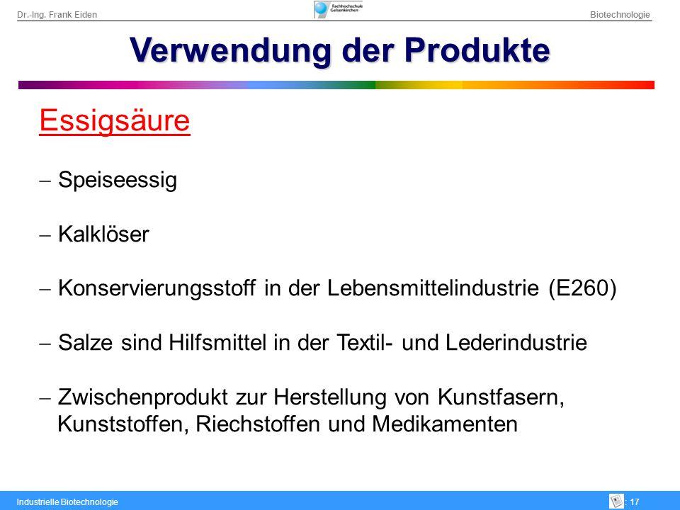 Dr.-Ing. Frank Eiden Biotechnologie Industrielle Biotechnologie: 17 Verwendung der Produkte Essigsäure Speiseessig Kalklöser Konservierungsstoff in de