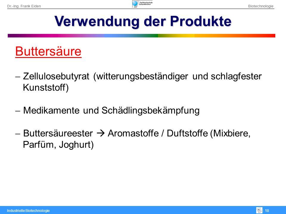 Dr.-Ing. Frank Eiden Biotechnologie Industrielle Biotechnologie: 18 Verwendung der Produkte Buttersäure Zellulosebutyrat (witterungsbeständiger und sc
