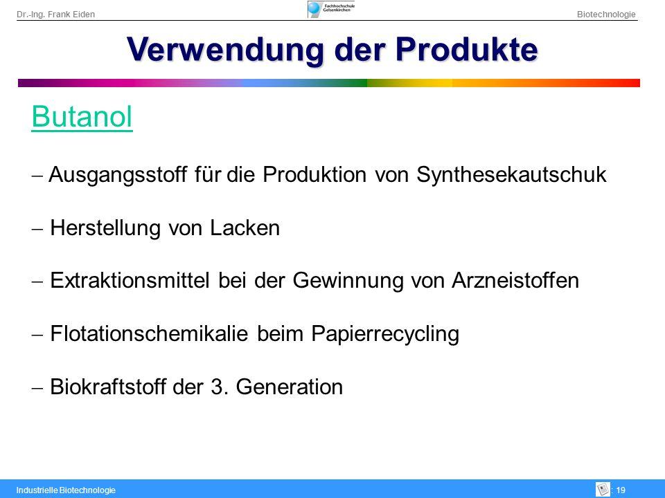Dr.-Ing. Frank Eiden Biotechnologie Industrielle Biotechnologie: 19 Verwendung der Produkte Butanol Ausgangsstoff für die Produktion von Synthesekauts
