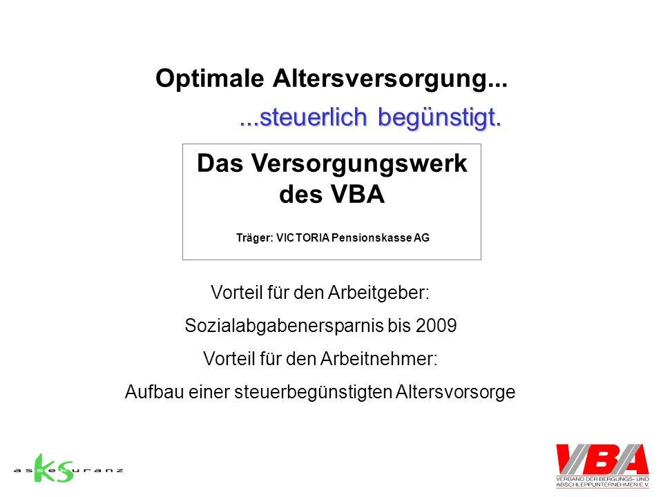 Optimale Altersversorgung......steuerlich begünstigt. Das Versorgungswerk des VBA Träger: VICTORIA Pensionskasse AG Vorteil für den Arbeitgeber: Sozia