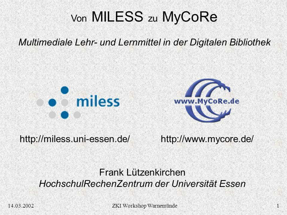 114.03.2002ZKI Workshop Warnemünde Frank Lützenkirchen HochschulRechenZentrum der Universität Essen Von MILESS zu MyCoRe Multimediale Lehr- und Lernmittel in der Digitalen Bibliothek http://miless.uni-essen.de/http://www.mycore.de/