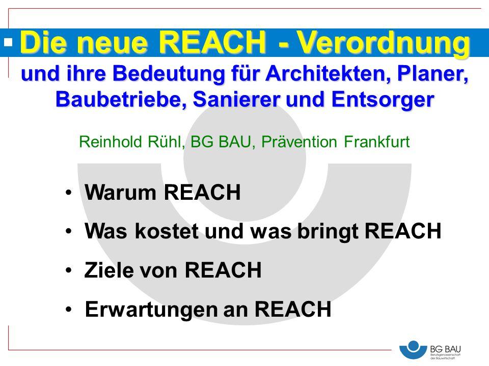 Die neue REACH - Verordnung und ihre Bedeutung für Architekten, Planer, Baubetriebe, Sanierer und Entsorger Reinhold Rühl, BG BAU, Prävention Frankfur