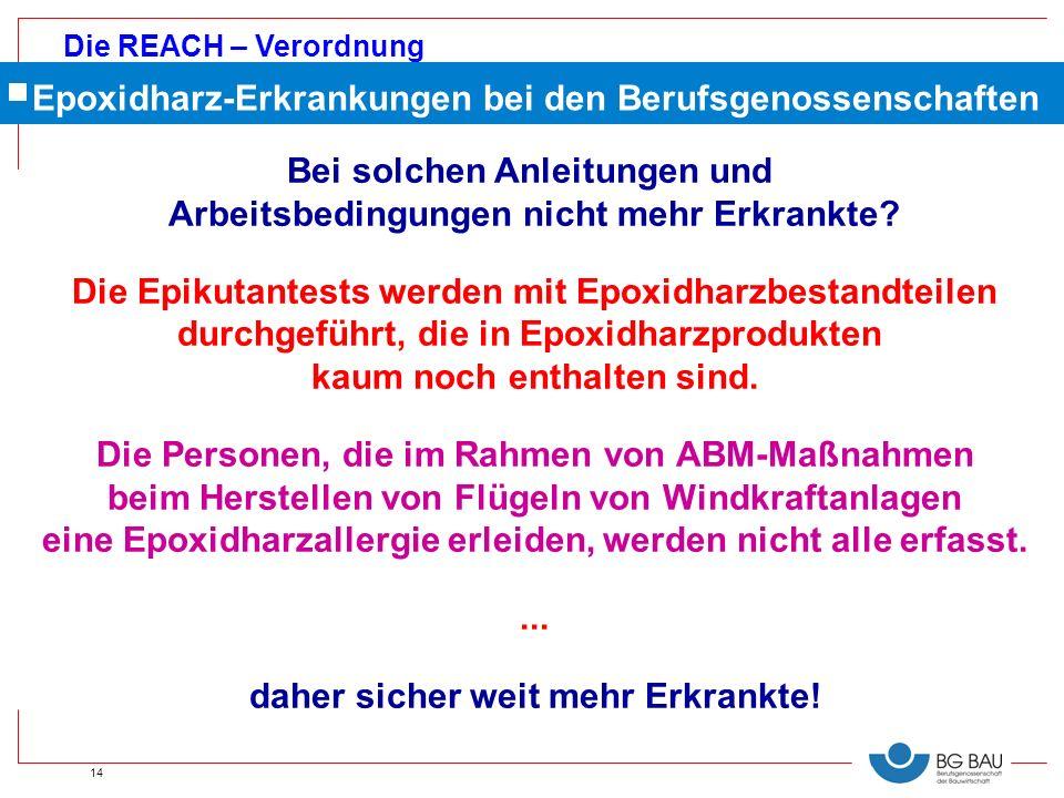 Die REACH – Verordnung 14 Bei solchen Anleitungen und Arbeitsbedingungen nicht mehr Erkrankte? Die Epikutantests werden mit Epoxidharzbestandteilen du