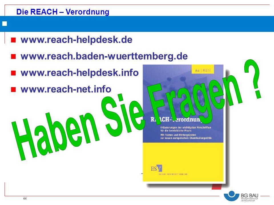 Die REACH – Verordnung 44 n www.reach-helpdesk.de n www.reach.baden-wuerttemberg.de n www.reach-helpdesk.info n www.reach-net.info