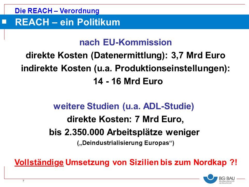 Die REACH – Verordnung 7 REACH – ein Politikum nach EU-Kommission direkte Kosten (Datenermittlung): 3,7 Mrd Euro indirekte Kosten (u.a. Produktionsein