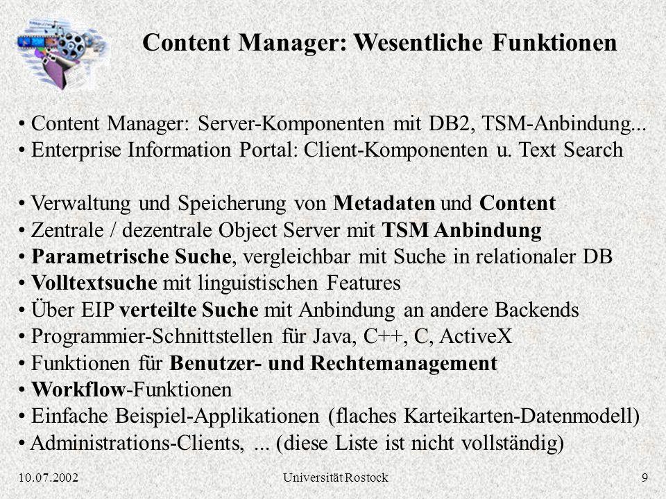 810.07.2002Universität Rostock IBM Content Manager Library Server: Metadaten (Titel, Autor,...) VideoCharger Server: Streaming von Audio/Video Daten (