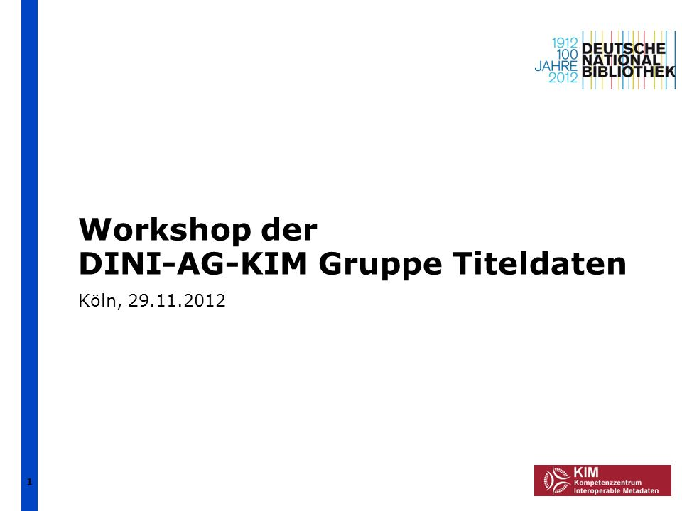 1 Workshop der DINI-AG-KIM Gruppe Titeldaten Köln, 29.11.2012