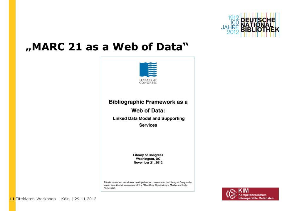 Titeldaten-Workshop | Köln | 29.11.2012 MARC 21 as a Web of Data 11
