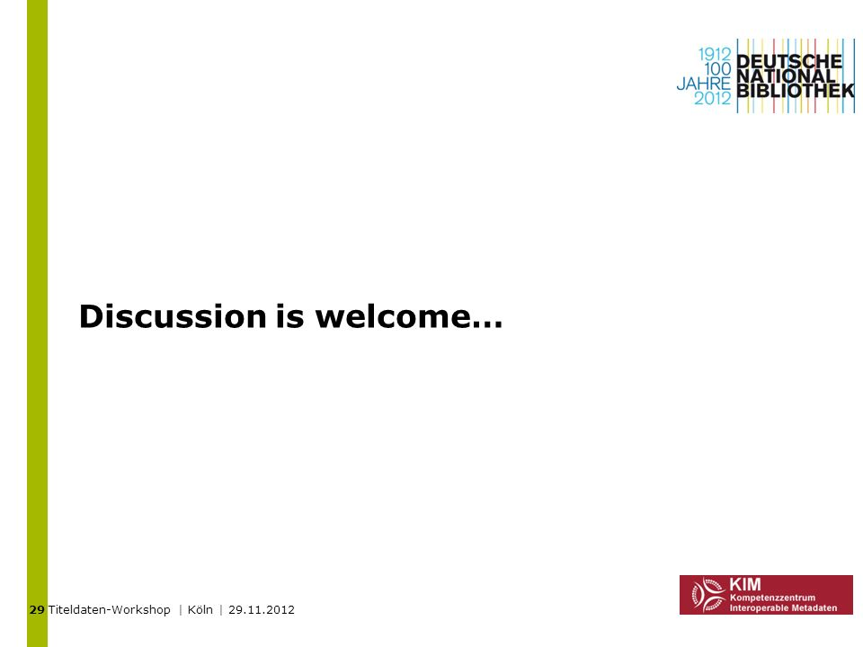 Titeldaten-Workshop | Köln | 29.11.2012 Discussion is welcome… 29