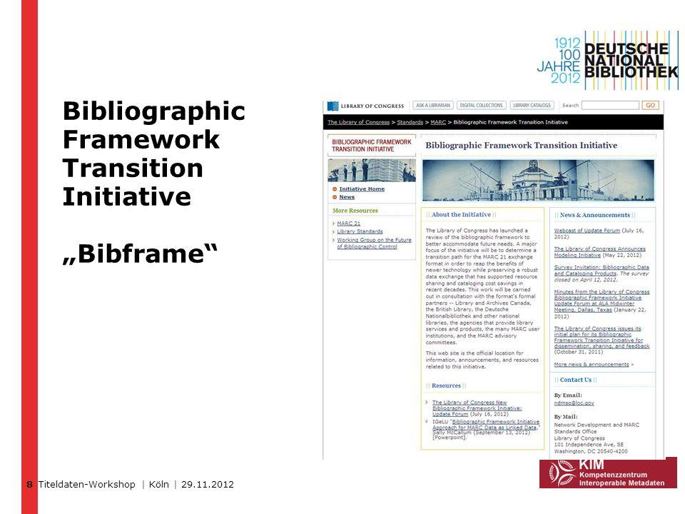 Titeldaten-Workshop | Köln | 29.11.2012 Bibliographic Framework Transition Initiative Bibframe 8
