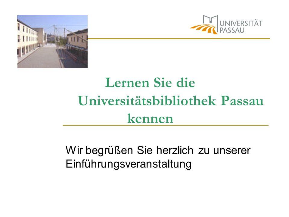Lernen Sie die Universitätsbibliothek Passau kennen Wir begrüßen Sie herzlich zu unserer Einführungsveranstaltung