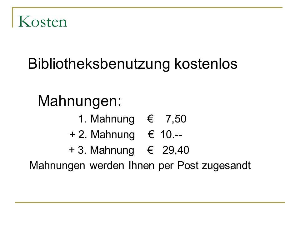 Kosten Bibliotheksbenutzung kostenlos Mahnungen: 1. Mahnung 7,50 + 2. Mahnung 10.-- + 3. Mahnung 29,40 Mahnungen werden Ihnen per Post zugesandt