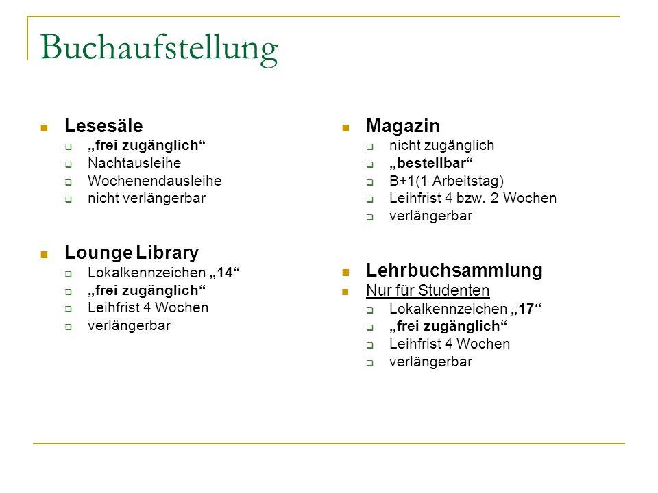 Buchaufstellung Lesesäle frei zugänglich Nachtausleihe Wochenendausleihe nicht verlängerbar Lounge Library Lokalkennzeichen 14 frei zugänglich Leihfri