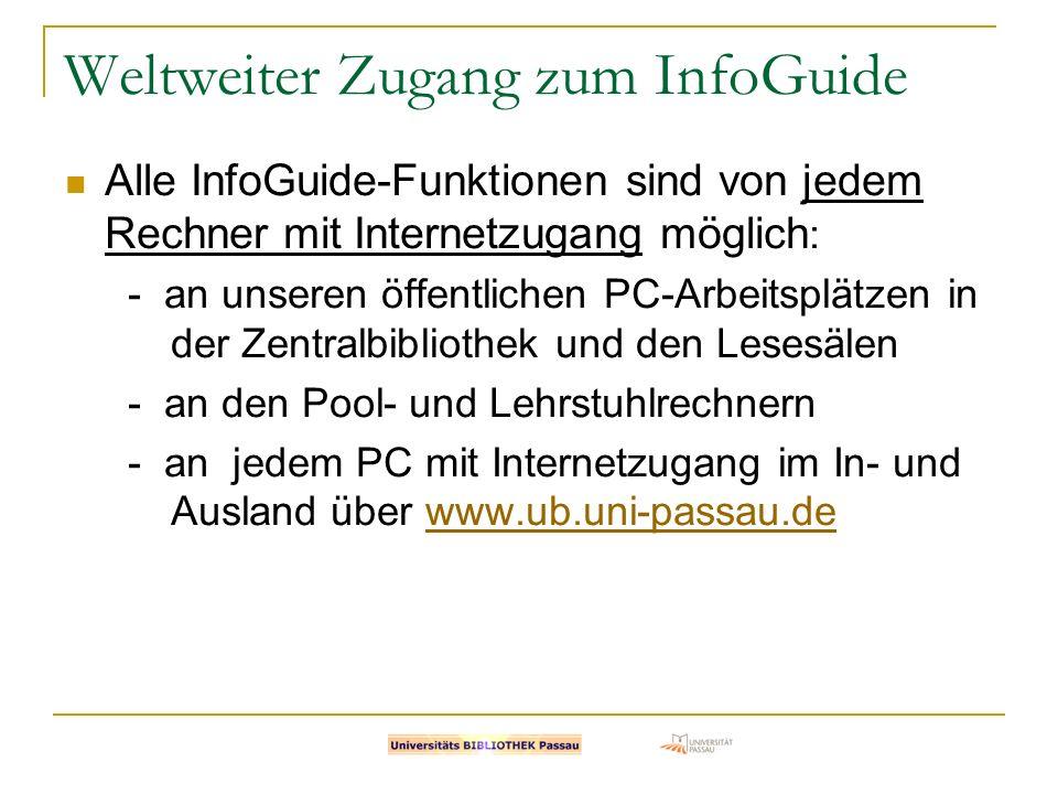 Weltweiter Zugang zum InfoGuide Alle InfoGuide-Funktionen sind von jedem Rechner mit Internetzugang möglich : - an unseren öffentlichen PC-Arbeitsplät