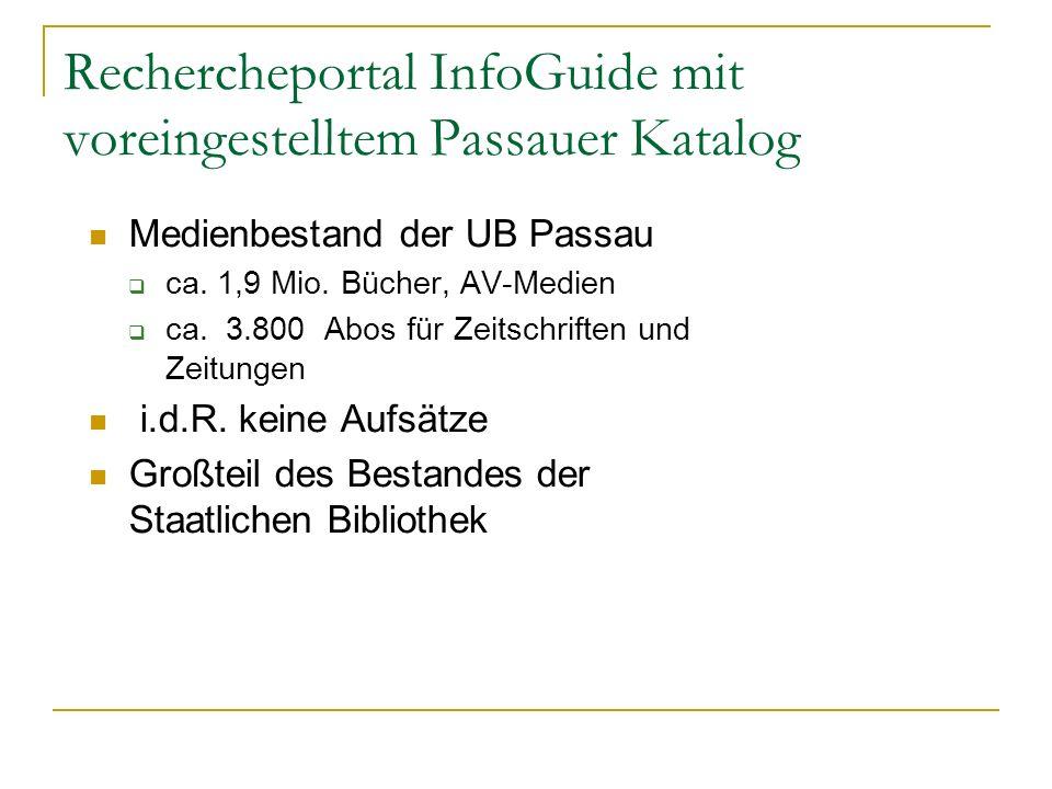 Rechercheportal InfoGuide mit voreingestelltem Passauer Katalog Medienbestand der UB Passau ca. 1,9 Mio. Bücher, AV-Medien ca. 3.800 Abos für Zeitschr