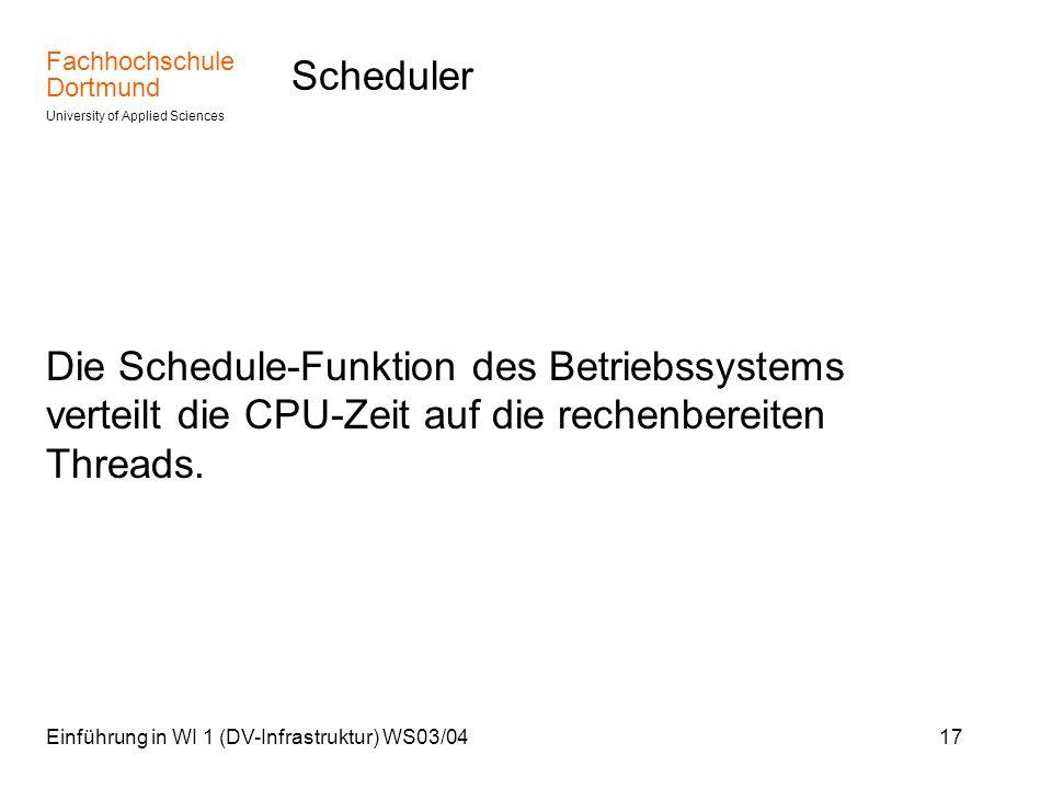 Fachhochschule Dortmund University of Applied Sciences Einführung in WI 1 (DV-Infrastruktur) WS03/0417 Scheduler Die Schedule-Funktion des Betriebssys