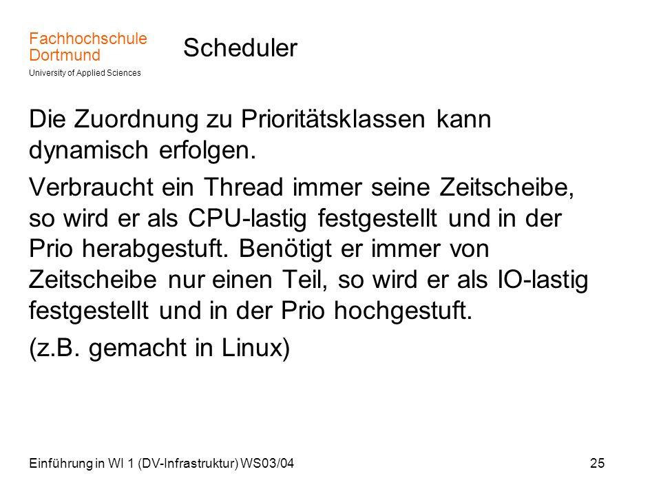 Fachhochschule Dortmund University of Applied Sciences Einführung in WI 1 (DV-Infrastruktur) WS03/0425 Scheduler Die Zuordnung zu Prioritätsklassen ka